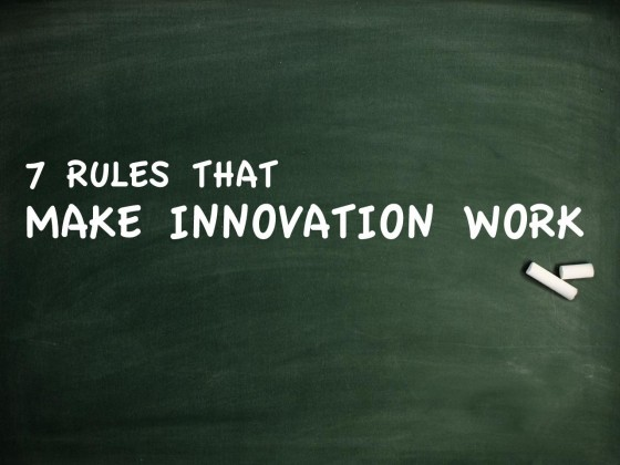seven rules innovation vandewerk bastiaan 560x420 Seven Rules That Make Innovation Work